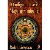 Livro O Codigo Da Escrita Magica Simbolica - Rubens Saraceni