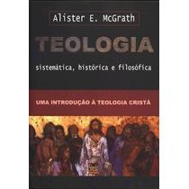 Teologia Sistemática Histórica E Filosófica + Enc Hist Teol