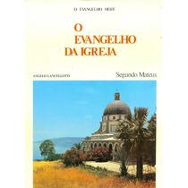 O Evangelho Da Igreja - Segundo Mateus - Angelo Lancellotti
