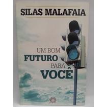 Livro: Malafaia, Silas - Um Bom Futuro Para Você - Fr Grátis