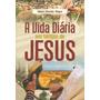 A Vida Diária Nos Tempos De Jesus Daniel-rops