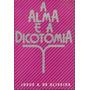 A Alma E A Dicotomia - Pastor Josué A. De Oliveira-livro.