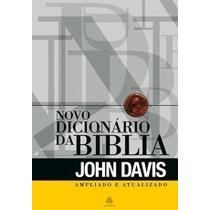 Novo Dicionário Da Bíblia - John Davis - Ampliado Atualizado