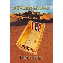O Tabernáculo: Um Retrato Detalhado De Jesus Cristo - 2 Vol.