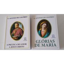 Livros Glórias De Maria + A Prática Do Amor A Jesus Cristo