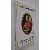 Livro A Prática Do Amor A Jesus Cristo Sto Afonso De Ligório