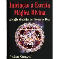 Livro Iniciação A Escrita Mágica Divina - Rubens Saraceni