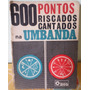 Livro 600 Pontos Riscados Cantados Na Umbanda.