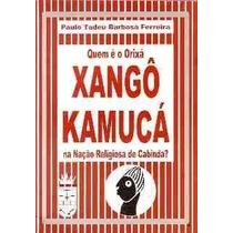 Livro Quem É O Orixá Xangô Kamucá Na Nação Religiosa De Cabi