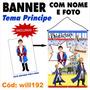 Banner Aniversário Nome E Foto Tema Principe Will192
