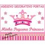 Adesivo Decorativo Portas Menina Bebê Minha Pequena Princesa
