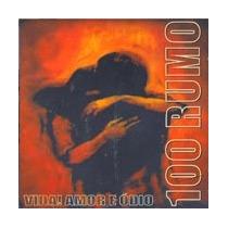 Cd - 100 Rumo - Vida! Amor E Ódio Lacrado Frete Gratis