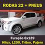 Rodas Aro 22 + Pneus 6x139 Hilux, L200, Triton, Pajero