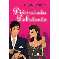 Livro Divorciada Debutante Plum Sykes
