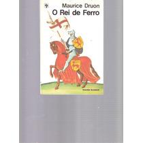 O Rei De Ferro - Maurice Druon - 1982 - Ed. Abril