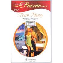 Livro Harlequin Paixão Ao Bel-prazer Trish Morey Nº 166