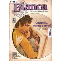 Bianca Florzinha Um Beijo Depois O Amor! Kay Thorpe Nº39