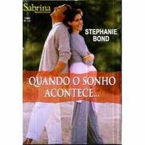 Quando O Sonho Acontece - Stephanie Bond Sabrina Preciosos