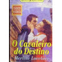 O Cavaleiro Do Destino - Merline Lovelace Clássicos Históric