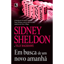 Em Busca De Um Novo Amanhã - Sidney Sheldon / Tilly Bagshawe