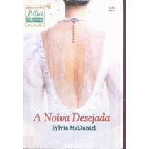 A Noiva Desejada - Sylvia Mcdaniel Julia Históricos 1470