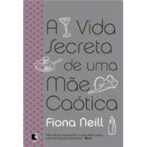 Livro A Vida Secreta De Uma Mãe Caótica Fiona Neill