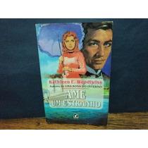 Ame Um Estranho ( Kathleen E. Woodiwiss ) Edição Rara