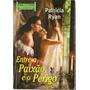 Patricia Ryan - Entre A Paixão E O Perigo