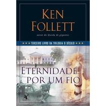 Eternidade Por Um Fio Livro Trilogia O Seculo Follett, Ken