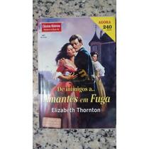 De Inimigos A...antes Em Fuga/elizabeth Thornton/(c.hist)