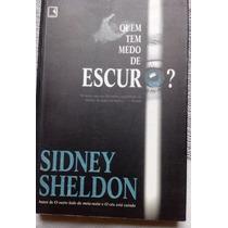 Livro - Quem Tem Medo Do Escuro , Sidney Sheldon