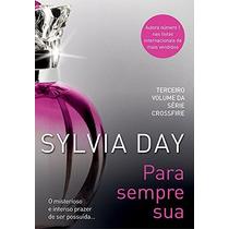 Para Sempre Sua Sylvia Day Livro Autora De Somente Sua