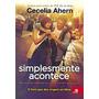 Livro Simplesmente Acontece - Cecelia Ahern - Romance