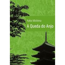 A Queda Do Anjo - Yukio Mishima - Frete Grátis - Livro Novo!