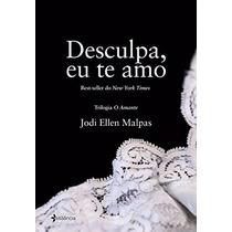 Desculpa, Eu Te Amo Livro Jodi Ellen Malpas O Amante Trilogi