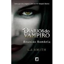 Livro - Diários Do Vampiro: Reunião Sombria- Vol 4- Lj.smith