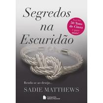 Livro Segredos Na Escuridão - Sadie Matthews-super Promoção!