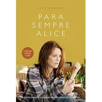 Para Sempre Alice Livro Lisa Genova Deu Origem Ao Filme