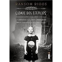 Cidade Dos Etéreos Livro Ii Série O Orfanato Srta Peregrine