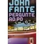 Livro Pergunte Ao Pó De John Fante - Novo