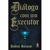Diálogo Com Um Executor Livro Rubens Saraceni Espirita Mario