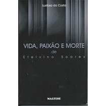 Livro - Vida, Paixão E Morte De Etelvino Soares