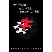 Livro Crepúsculo - Guia Oficial Ilustrado - Stephenie Meyer