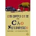 Livro Como Conviver Com Um Cão Neurótico - Stephen Baker