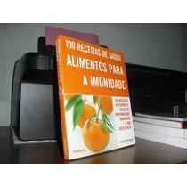 100 Receitas De Saúde: Alimentos Para A Imunidade - C. Haigh
