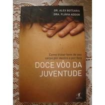 Livro-doce Vôo Da Juventude -dr. Alex Botsaris- Frete Gratis