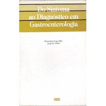 Do Sintoma Ao Diagnóstico Em Gastroenterologia Clementino Fi