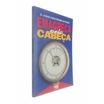 Emagreça Pela Cabeça - Dr. Antonio Carlos Marsiglio De Godoy