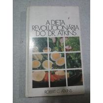 A Dieta Revolucionária Do Dr. Atkins - Robert C. Atkins