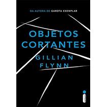 Livro Objetos Cortantes - Gillian Flynn - Lacrado